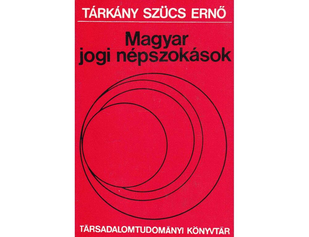 """40 éve jelent meg Tárkány Szücs Ernő """"Magyar jogi népszokások"""" monográfiája"""